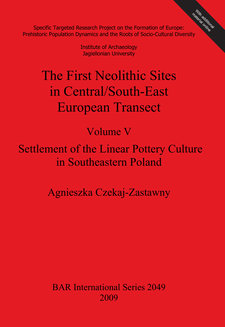 Cover image for The First Neolithic Sites in Central/South-East European Transect: Volume V: Settlement of the Linear Pottery Culture in Southeastern Poland