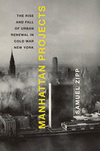 Cover image for Manhattan projects: the rise and fall of urban renewal in Cold War New York