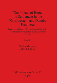 Cover image for The Impact of Rome on Settlement in the Northwestern and Danube Provinces: Lectures held at the Winckelmann-Institut der Humboldt-Universität zu Berlin in winter 1998/99