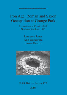 Cover image for Iron Age, Roman and Saxon Occupation at Grange Park: Excavations at Courteenhall, Northamptonshire, 1999