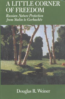 Cover image for A little corner of freedom: Russian nature protection from Stalin to Gorbachëv