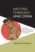 Cover image for Writing through Jane Crow: race and gender politics in African American literature