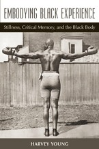 Cover image for Embodying Black experience: stillness, critical memory, and the Black body