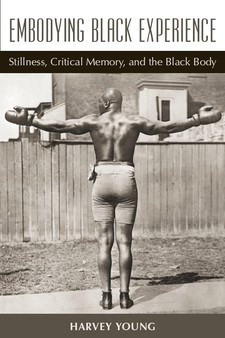 Cover for Embodying Black experience: stillness, critical memory, and the Black body