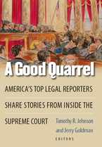Cover image for A Good Quarrel: America's Top Legal Reporters Share Stories from Inside the Supreme Court
