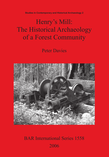 Cover image for Henry's Mill: The Historical Archaeology of a Forest Community: Life around a timber mill in south-west Victoria, Australia, in the early twentieth century