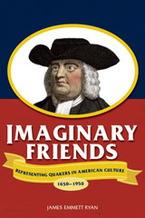 Cover image for Imaginary friends: representing Quakers in American culture, 1650-1950