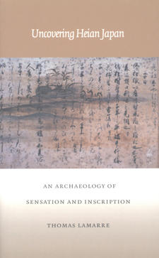 Cover image for Uncovering Heian Japan: an archaeology of sensation and inscription
