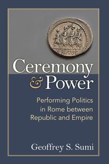 Cover image for Ceremony and Power: Performing Politics in Rome between Republic and Empire