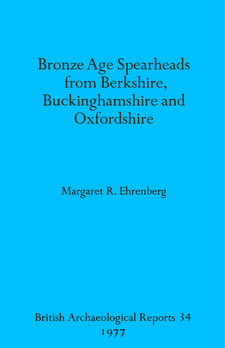 Cover image for Bronze Age Spearheads from Berkshire, Buckinghamshire and Oxfordshire