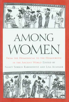 Cover image for Among women: from the homosocial to the homoerotic in the ancient world