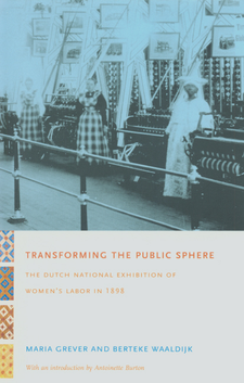 Cover image for Transforming the public sphere: the Dutch national exhibition of women's labor in 1898