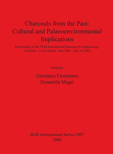 Cover image for Charcoals From the Past: Cultural and Palaeoenvironmental Implications: Proceedings of the Third International Meeting of Anthracology, Cavallino - Lecce (Italy), June 28th - July 1st 2004