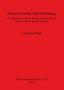 Cover image for Ancient Society and Metallurgy: A comparative study of Bronze Age societies in Central Eurasia and North China