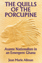 Cover image for The quills of the porcupine: Asante nationalism in an emergent Ghana