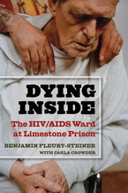 Cover image for Dying Inside: The HIV/AIDS Ward at Limestone Prison