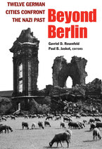 Cover image for Beyond Berlin: Twelve German Cities Confront the Nazi Past