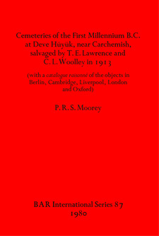 Cover image for Cemeteries of the First Millennium B.C. at Deve Hüyük, near Carchemish, salvaged by T. E. Lawrence and C. L. Woolley in 1913: (with a catalogue raisonné of the objects in Berlin, Cambridge, Liverpool, London and Oxford)