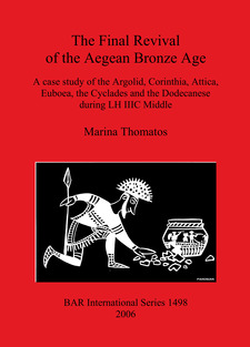 Cover image for The Final Revival of the Aegean Bronze Age: A case study of the Argolid, Corinthia, Attica, Euboea, the Cyclades and the Dodecanese during LH IIIC Middle