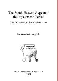 Cover image for The South-Eastern Aegean in the Mycenaean Period: Islands, landscape, death and ancestors