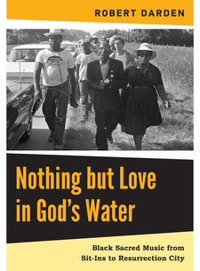 Cover image for Cover image for Nothing but Love in God's Water: Volume 2: Black Sacred Music from Sit-Ins to Resurrection City by Robert Darden