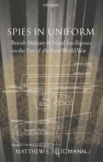 Cover image for Spies in uniform: British military and naval intelligence on the eve of the first World War