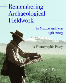 Cover image for Remembering Archaeological Fieldwork in Mexico and Peru, 1961-2003: A Photographic Essay