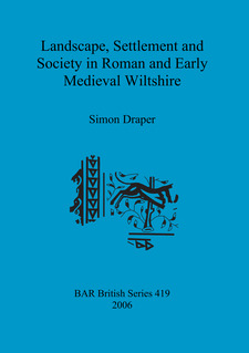 Cover image for Landscape, Settlement and Society in Roman and Early Medieval Wiltshire