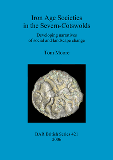 Cover image for Iron Age Societies in the Severn-Cotswolds: Developing narratives of social and landscape change