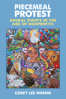 Cover image for Piecemeal Protest: Animal Rights in the Age of Nonprofits