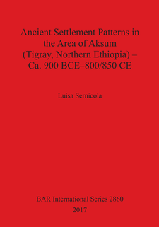 Cover image for Ancient Settlement Patterns in the Area of Aksum (Tigray, Northern Ethiopia) – Ca. 900 BCE–800/850 CE