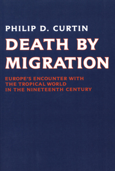 Cover image for Death by migration: Europe's encounter with the tropical world in the nineteenth century
