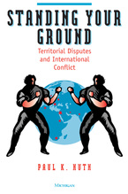Cover image for Standing Your Ground: Territorial Disputes and International Conflict