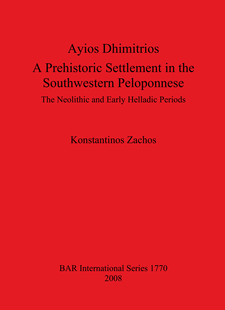 Cover image for Ayios Dhimitrios: A Prehistoric Settlement in the Southwestern Peloponnese: The Neolithic and Early Helladic Periods