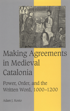 Cover image for Making agreements in medieval Catalonia: power, order, and the written word, 1000-1200