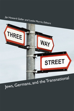Cover image for Three-Way Street: Jews, Germans, and the Transnational