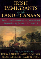 Cover image for Irish immigrants in the land of Canaan: letters and memoirs from colonial and revolutionary America, 1675-1815