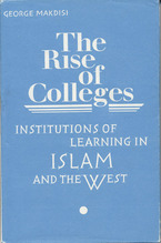Cover image for The rise of colleges: institutions of learning in Islam and the West