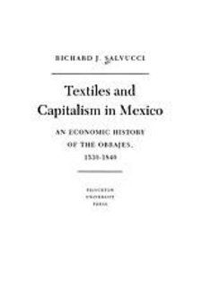 Cover image for Textiles and capitalism in Mexico: an economic history of the obrajes, 1539-1840