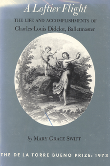Cover image for A loftier flight: the life and accomplishments of Charles-Louis Didelot, balletmaster
