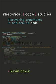 Cover for Rhetorical Code Studies: Discovering Arguments in and around Code