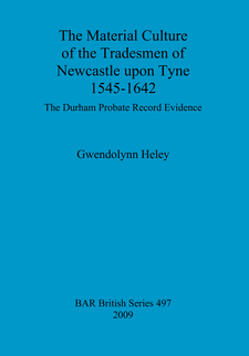 Cover image for The Material Culture of the Tradesmen of Newcastle upon Tyne 1545-1642: The Durham Probate Record Evidence