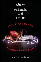 Cover image for Affect, Animals, and Autists: Feeling Around the Edges of the Human in Performance
