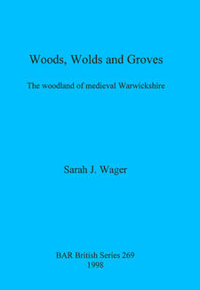 Cover image for Woods, Wolds and Groves: The woodland of medieval Warwickshire