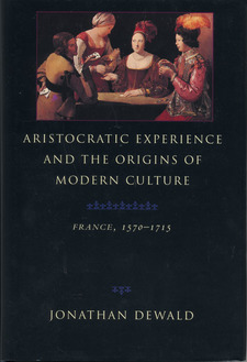 Cover image for Aristocratic experience and the origins of modern culture: France, 1570-1715