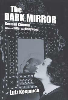 Cover image for The dark mirror: German cinema between Hitler and Hollywood
