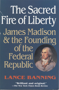 Cover image for The sacred fire of liberty: James Madison and the founding of the federal republic