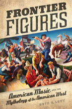 Cover image for Frontier figures: American music and the mythology of the American West
