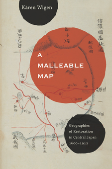 Cover image for A malleable map: geographies of restoration in central Japan, 1600-1912