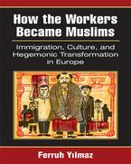 Cover image for How the Workers Became Muslims: Immigration, Culture, and Hegemonic Transformation in Europe